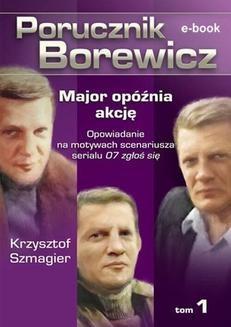 Chomikuj, ebook online Porucznik Borewicz. Major opóźnia akcję. Tom 1. Krzysztof Szmagier