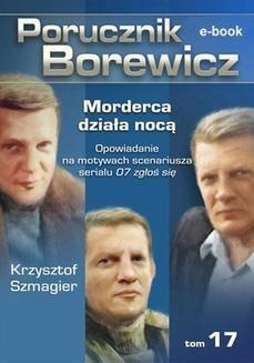 Chomikuj, ebook online Porucznik Borewicz. Morderca działa nocą. TOM 17. Krzysztof Szmagier