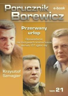 Chomikuj, ebook online Porucznik Borewicz. Przerwany urlop. TOM 21. Krzysztof Szmagier