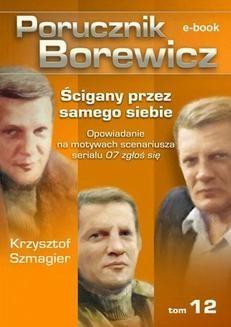 Chomikuj, ebook online Porucznik Borewicz. Ścigany przez samego siebie. TOM 12. Krzysztof Szmagier