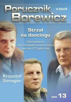 Chomikuj, ebook online Porucznik Borewicz. Strzał na dancingu. TOM 13. Krzysztof Szmagier