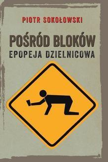 Chomikuj, ebook online Pośród bloków. Epopeja dzielnicowa. Piotr Sokołowski