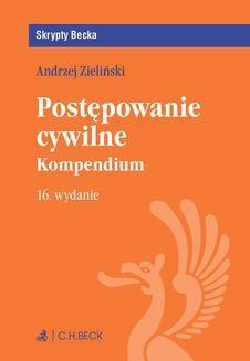 Chomikuj, pobierz ebook online Postępowanie cywilne. Kompendium. Wydanie 16. Andrzej Zieliński