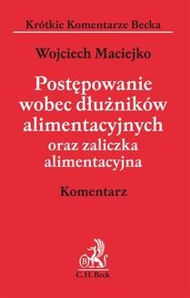 Chomikuj, ebook online Postępowanie wobec dłużników alimentacyjnych oraz zaliczka alimentacyjna. Komentarz. Wojciech Maciejko