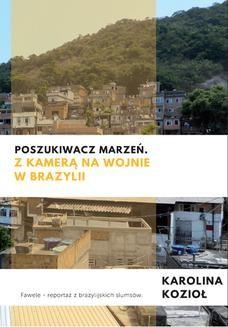 Chomikuj, ebook online Poszukiwacz marzeń. Z kamerą na wojnie w Brazylii. Karolina Kozioł