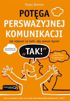 """Chomikuj, ebook online Potęga perswazyjnej komunikacji. Jak wpływać na ludzi, aby zawsze słyszeć """"TAK!"""". Tonya Reiman"""