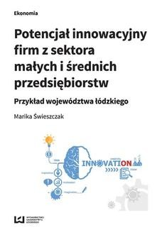 Chomikuj, ebook online Potencjał innowacyjny firm z sektora małych i średnich przedsiębiorstw. Przykład województwa łódzkiego. Marika Świeszczak