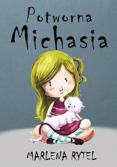 Chomikuj, pobierz ebook online Potworna Michasia. Marlena Rytel