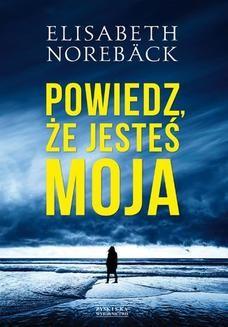 Chomikuj, pobierz ebook online Powiedz, że jesteś moja. Elisabeth Noreback