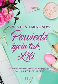Chomikuj, pobierz ebook online Powiedz życiu tak, Lili. Anna H. Niemczynow