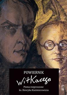 Ebook Powiernik Witkacego. Pisma rozproszone ks. Henryka Kazimierowicza pdf