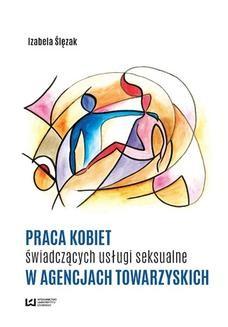 Chomikuj, ebook online Praca kobiet świadczących usługi seksualne w agencjach towarzyskich. Izabela Ślęzak