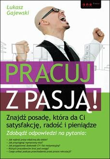 Chomikuj, ebook online Pracuj z pasją! Znajdź posadę, która da Ci satysfakcję, radość i pieniądze. Łukasz Gajewski