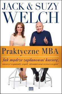 Chomikuj, ebook online Praktyczne MBA. Jak mądrze zaplanować karierę, stworzyć wspaniały zespół, zdynamizować wzrost i wygrać. Jack Welch
