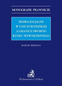 Chomikuj, ebook online Prawa socjalne w Unii Europejskiej a granice swobód rynku wewnętrznego. Marcin Kiełbasa