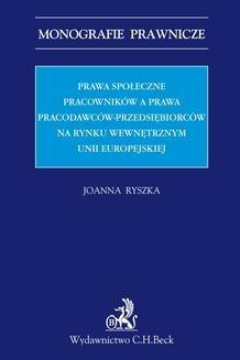 Chomikuj, ebook online Prawa społeczne pracowników a prawa pracodawców-przedsiębiorców na rynku wewnętrznym Unii Europejskiej. Joanna Ryszka