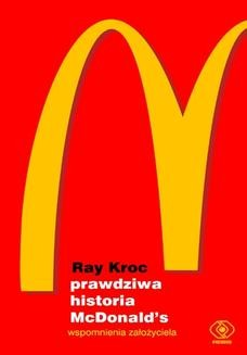 Ebook Prawdziwa historia McDonalds. Wspomnienia założyciela pdf