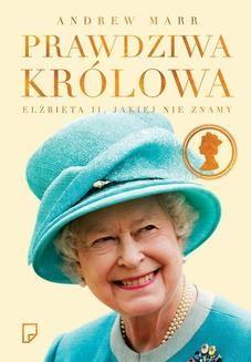 Chomikuj, ebook online Prawdziwa królowa. Elżbieta II jakiej nie znamy. Andrew Marr