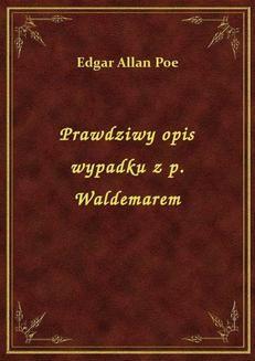 Chomikuj, ebook online Prawdziwy opis wypadku z p. Waldemarem. Edgar Allan Poe