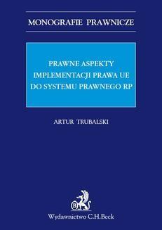 Chomikuj, pobierz ebook online Prawne aspekty implementacji prawa UE do systemu prawnego RP. Artur Trubalski