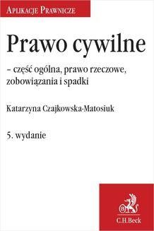 Chomikuj, ebook online Prawo cywilne – część ogólna, prawo rzeczowe i zobowiązania. Wydanie 5. Katarzyna Czajkowska-Matosiuk