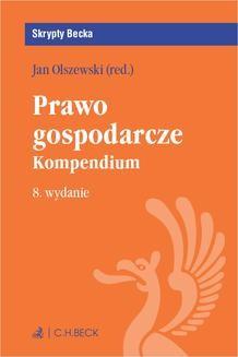Chomikuj, pobierz ebook online Prawo gospodarcze. Kompendium. Wydanie 8. Jan Olszewski