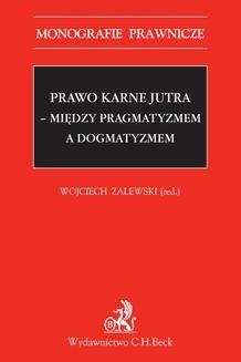Chomikuj, ebook online Prawo karne jutra – między pragmatyzmem a dogmatyzmem. Opracowanie zbiorowe null