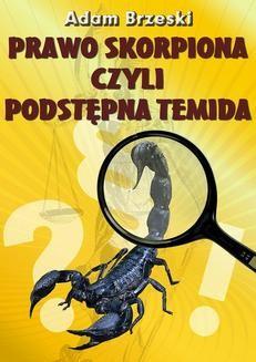 Chomikuj, ebook online Prawo skorpiona czyli podstępna Temida. Adam Brzeski