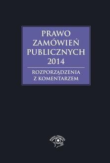 Chomikuj, ebook online Prawo zamówień publicznych 2014. Rozporządzenia z komentarzem. Andrzela Gawrońska-Baran