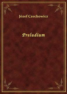 Chomikuj, ebook online Preludium. Józef Czechowicz
