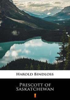 Chomikuj, ebook online Prescott of Saskatchewan. Harold Bindloss