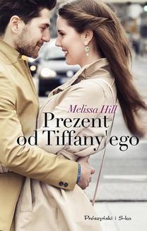 Chomikuj, ebook online Prezent od Tiffany ego. Melissa Hill