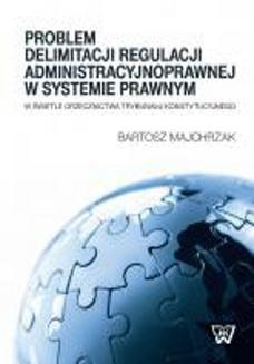 Ebook Problem delimitacji regulacji administracyjnoprawnej w świetle orzecznictwa Trybunału Konstytucyjneg pdf