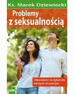 Chomikuj, ebook online Problemy z seksualnością. Odpowiedzi na dylematy młodych chrześcijan. ks. Marek Dziewiecki