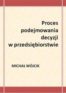 Chomikuj, ebook online Proces podejmowania decyzji w przedsiębiorstwie. Michał Wójcik