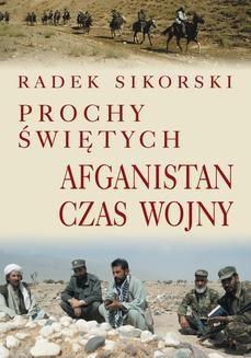 Chomikuj, ebook online Prochy świętych. Afganistan czas wojny. Radek Sikorski