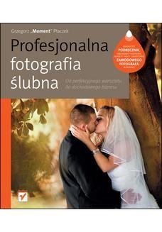 Chomikuj, pobierz ebook online Profesjonalna fotografia ślubna. Od perfekcyjnego warsztatu do dochodowego biznesu. Grzegorz Płaczek