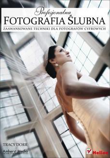 Chomikuj, ebook online Profesjonalna fotografia ślubna. Zaawansowane techniki dla fotografów cyfrowych. Tracy Dorr