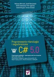 Chomikuj, ebook online Programowanie równoległe i asynchroniczne w C# 5.0. Mateusz Warczak