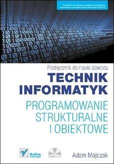 Chomikuj, pobierz ebook online Programowanie strukturalne i obiektowe. Podręcznik do nauki zawodu technik informatyk. Adam Majczak