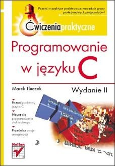 Chomikuj, pobierz ebook online Programowanie w języku C. Ćwiczenia praktyczne. Wydanie II. Marek Tłuczek