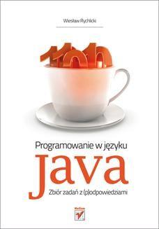 Chomikuj, ebook online Programowanie w języku Java. Zbiór zadań z (p)odpowiedziami. Wiesław Rychlicki