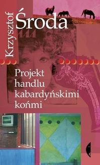 Chomikuj, ebook online Projekt handlu kabardyńskimi końmi. Krzysztof Środa
