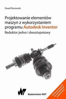Chomikuj, ebook online Projektowanie elementów maszyn z wykorzystaniem programu Autodesk Inventor. Paweł Płuciennik