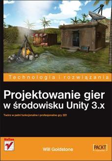 Chomikuj, ebook online Projektowanie gier w środowisku Unity 3.x. Will Goldstone