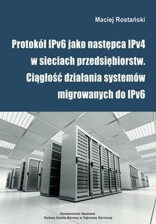Chomikuj, ebook online Protokół IPv6 jako następca IPv4 w sieciach przedsiębiorstw. Ciągłość działania systemów migrowanych do IPv6. Maciej Rostański