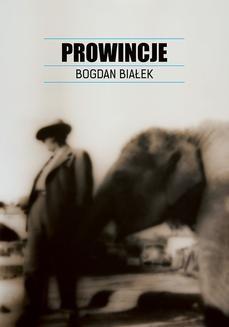 Chomikuj, pobierz ebook online Prowincje. Bogdan Białek