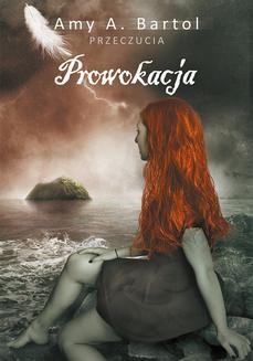 Chomikuj, ebook online Prowokacja (t. 4). Amy A. Bartol