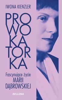 Chomikuj, ebook online Prowokatorka. Fascynujące życie Marii Dąbrowskiej. Iwona Kienzler
