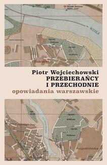 Chomikuj, ebook online Przebierańcy i przechodnie. Opowiadania warszawskie. Piotr Wojciechowski